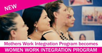 MOTHERS WORK INTEGRATION PROGRAM becomes WOMEN'S WORK INTEGRATION PROGRAM!